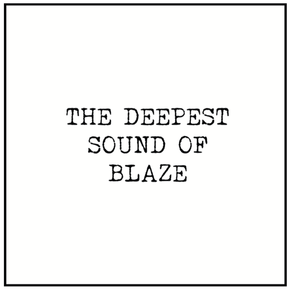 Blaze - The Deepest Sound Of Blaze (PRE-ORDER)