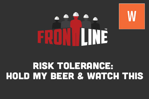 Risk Tolerance: Hold My Beer and Watch This - Frontline Webinar Replay (WEBINAR REPLAY) - Incident Prevention Institute