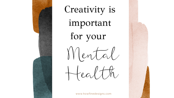 Why Art and Creativity is essential for your Mental Health
