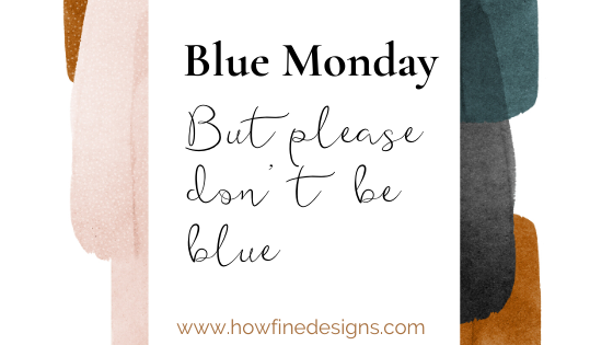 Blue Monday But please don't be Blue. Reconnect with your creativity