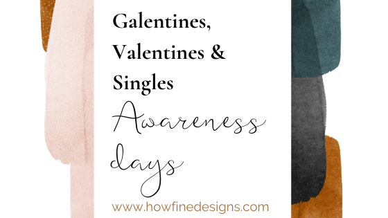 Galentines, Valentines and Singles Awareness Days