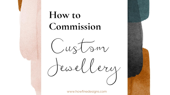 How to Commission Custom Jewellery