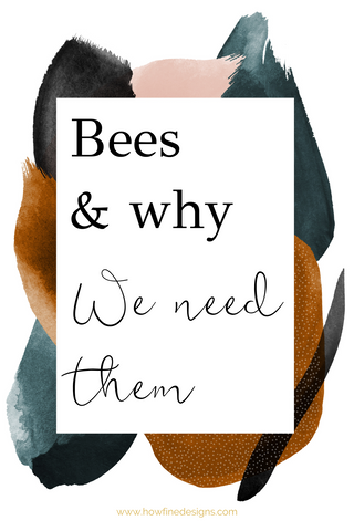 Bees and why we need them