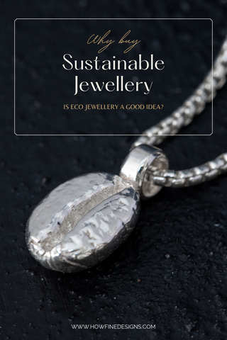 Why buy sustainable jewellery? Is eco jewellery a good idea?
