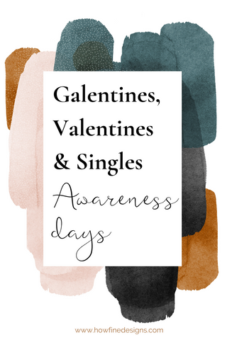 Galentines, Valentines and Single Awareness Days