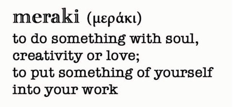Meraki definition to do something with creativity or love, to put something of yourself into your work