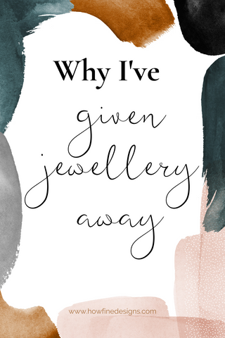 Why I've given Jewellery away