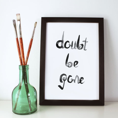 Doubt Be Gone Print