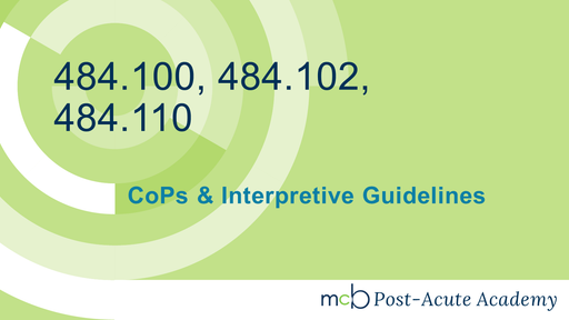 CoPs and Interpretive Guidelines - 484.100, 484.102, 484.110