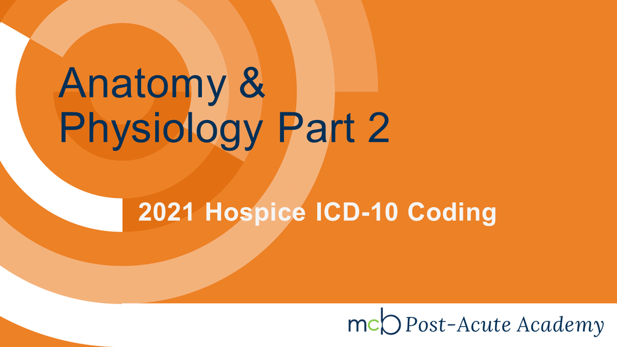 2021 Hospice ICD-10 Coding - Anatomy & Physiology Part 2