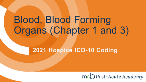2021 Hospice ICD-10 Coding - Blood, Blood Forming Organs (Chapter 1 and 3)