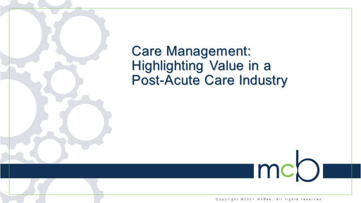 Care Management Highlighting Value in the Post Acute Industry