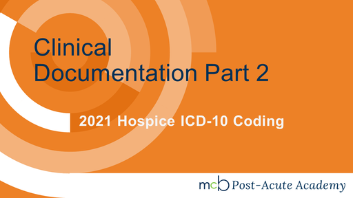 2021 Hospice ICD-10 Coding - Clinical Documentation Part 2