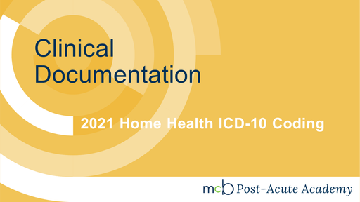 2021 Home Health ICD-10 Coding - Clinical Documentation