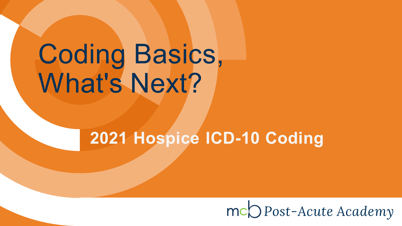 2021 Hospice ICD-10 Coding - Coding Basics, What's Next?