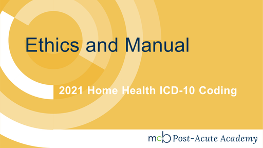 2021 Home Health ICD-10 Coding - Ethics and Manual