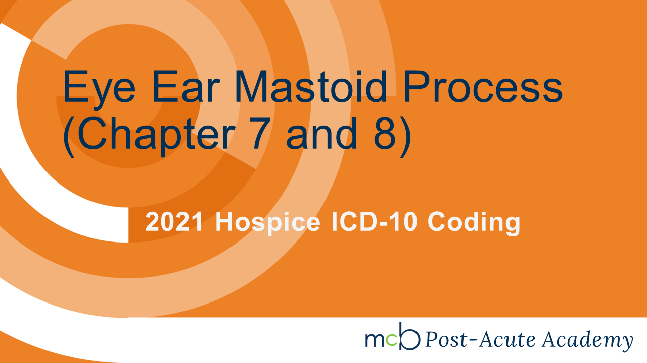2021 Hospice ICD-10 Coding - Eye Ear Mastoid Process (Chapter 7 and  8)