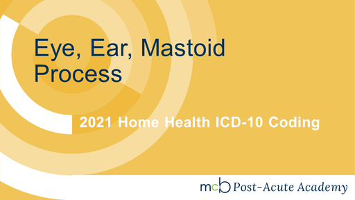 2021 Home Health ICD-10 Coding - Eye, Ear, Mastoid Process