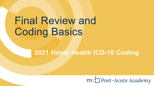2021 Home Health ICD-10 Coding - Final Review and Coding Basics