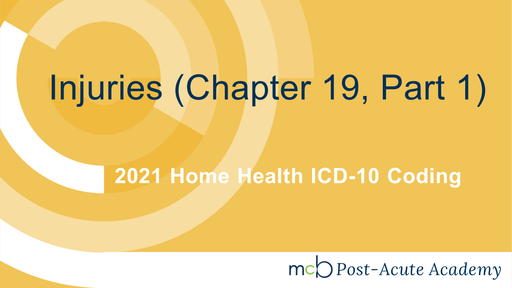 2021 Home Health ICD-10 Coding - Injuries (Chapter 19, Part 1)