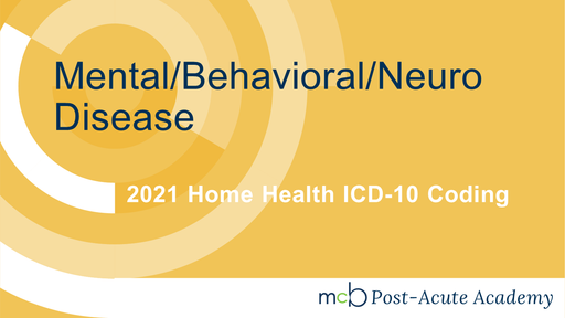 2021 Home Health ICD-10 Coding - Mental/Behavioral/Neuro Disease
