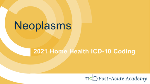 2021 Home Health ICD-10 Coding - Neoplasms