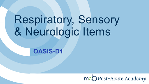 OASIS-D1 - Respiratory, Sensory, and Neurological Items
