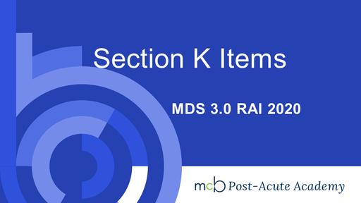 MDS 3.0 RAI 2020 - Section K Items