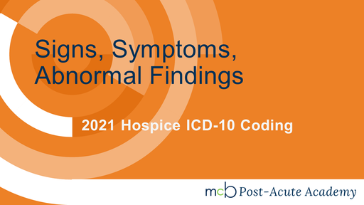 2021 Hospice ICD-10 Coding - Signs, Symptoms, Abnormal Findings