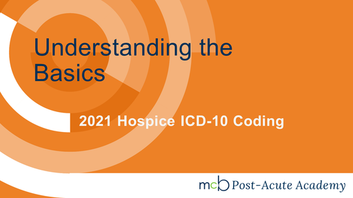 2021 Hospice ICD-10 Coding - Understanding the Basics