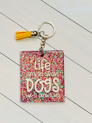 Life isn't all about dogs Keychain