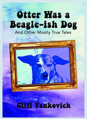 Cover of Otter Was A Beagle-ish Dog by Cliff Yankovich