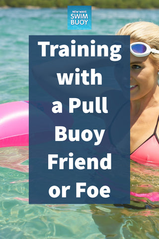 Training with a Pull Buoy Friend or Foe