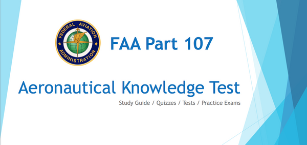 FAA Part 107 Study Course - Everything you need to know to Pass!