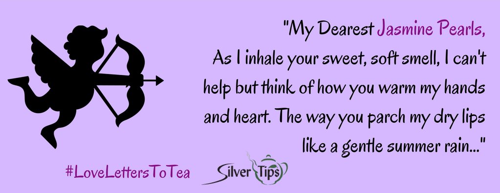 Love Letters to Tea - Entry 2 - Silver Tips Tea Online Tea Store