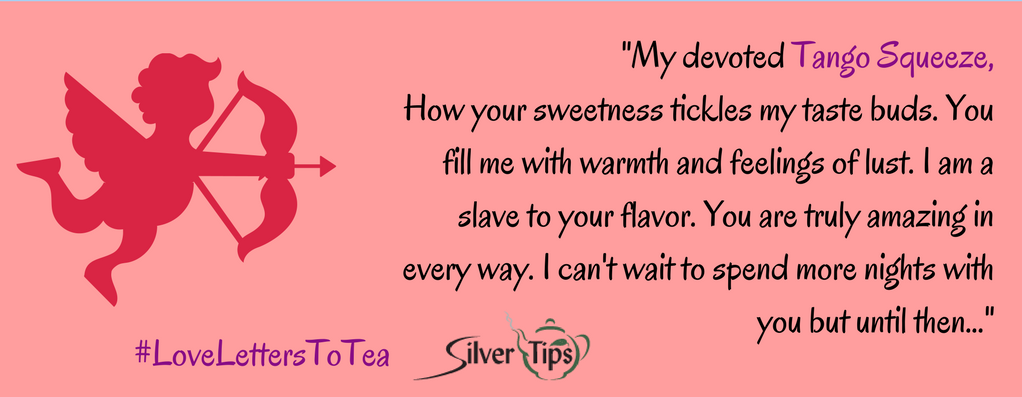 Love Letters to Tea - Entry 7 - Silver Tips Tea Online Tea Store
