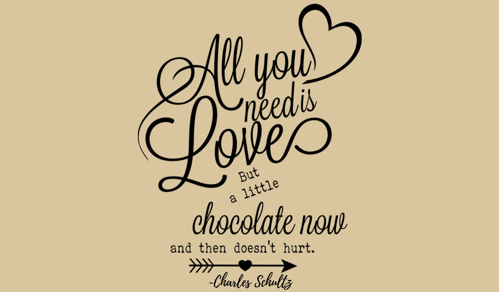All You Need Is Love, but a Little Chocolate Now and Then Doesn't Hurt. - Charles Schultz