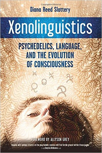 Xenolinguistics : Psychedelics, Language and the Evolution of Consciousness