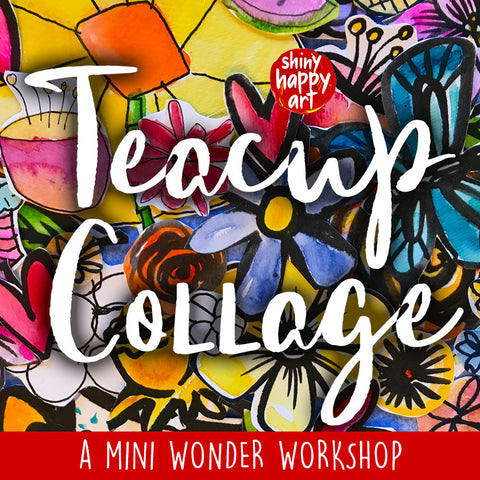 ONLINE MINI WORKSHOP - Shiny Happy Teacup Collage