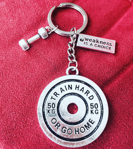 Weakness is a Choice + Train Hard or GO Home Keychain