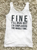 Fine I'll Run But I'm Complaining the Whole Time Tank Top
