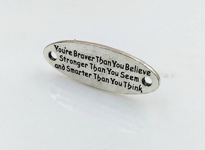 -YOU ARE BRAVER THAN YOU BELIEVE,STRONGER THAN YOU SEEM AND SMARTER THAN YOU THINK- 1 piece Charm