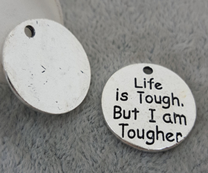 1 pc Life is Tough But I am Tougher Charm