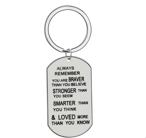 """YOU ARE BRAVER THAN YOU BELIEVE,STRONGER THAN YOU SEEM AND SMARTER THAN YOU THINK and LOVED more than you know"" Keychain"