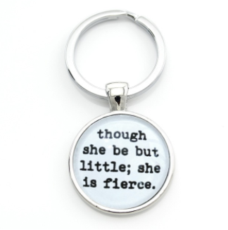 """Though she be but little; she is Fierce"" Keychain"