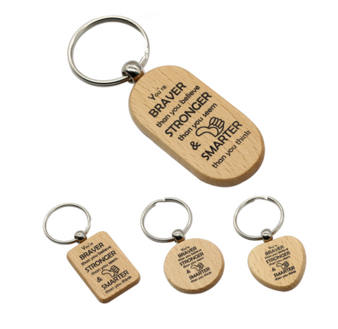 """YOU ARE BRAVER THAN YOU BELIEVE,STRONGER THAN YOU SEEM AND SMARTER THAN YOU THINK"" wooden keychain"