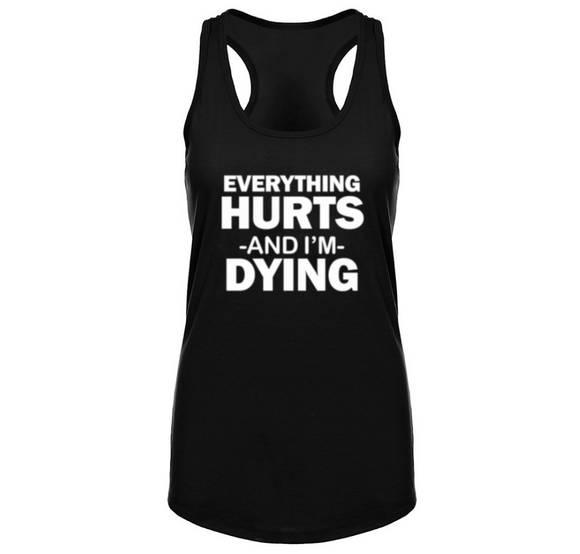 Everything Hurts and I'm Dying Workout Racerback