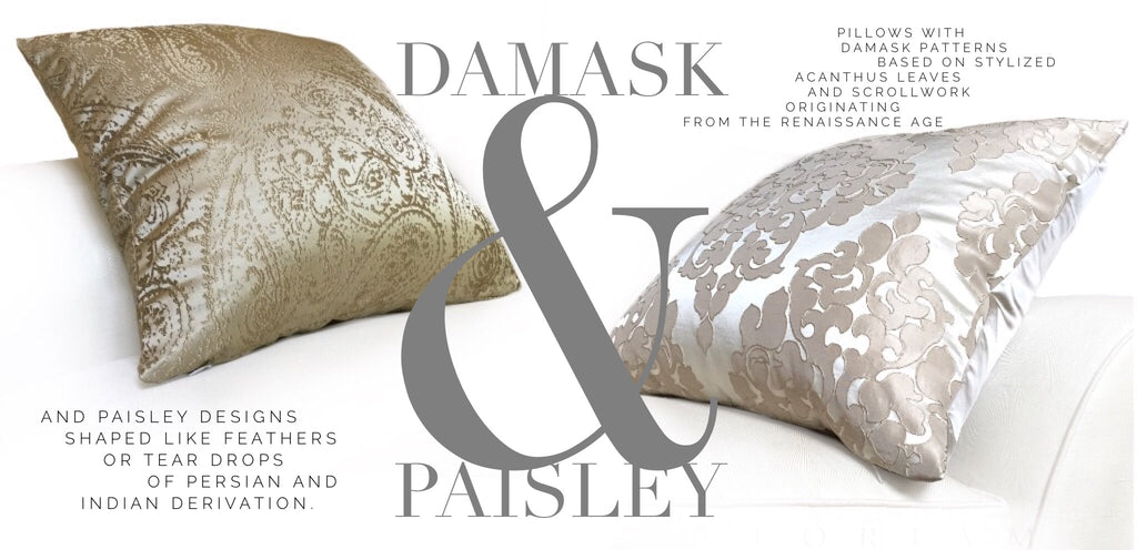 Paisley & Damask Pillows by Aloriam: Pillows with paisley designs shaped like feathers or tear drops of Persian or Indian derivation, and damask patterns based on stylized acanthus leaves, monograms and scrollwork originating from the Renaissance age and remain popular among rich furnishings today
