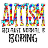 Autism Because Normal Is Boring Sublimation Transfer