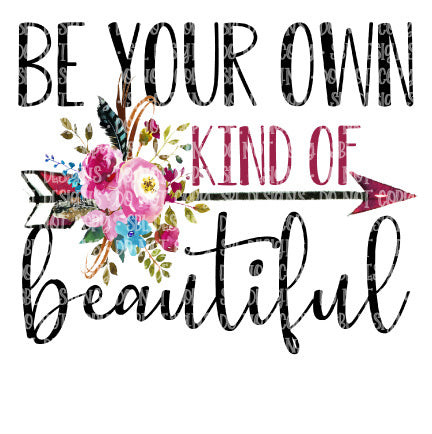 Be Your Own Kind Of Beautiful HTV Print